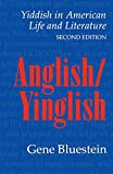Bluestein, Gene: Anglish-Yinglish: Yiddish in American Life and Literature