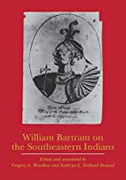 William Bartram on the Southeastern Indians…