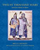 Bourque, Bruce J.: Twelve Thousand Years: American Indians in Maine