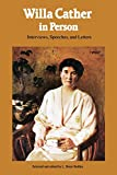 Cather, Willa: Willa Cather in Person: Interviews, Speeches, and Letters
