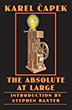 Karel Capek: The Absolute at Large (Bison Frontiers of Imagination)