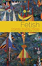 Fetish by Orlando Ricardo Menes