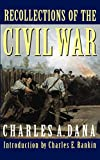 Dana, Charles A.: Recollections of the Civil War: With the Leaders at Washington and in the Field in the Sixties