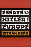 Deak, Istvan: Essays on Hitler's Europe