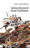 Eastman, Charles A.: Indian Heroes and Great Chieftains