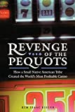 Eisler, Kim Isaac: Revenge of the Pequots: How a Small Native American Tribe Created the Worlds Most Profitable Casino