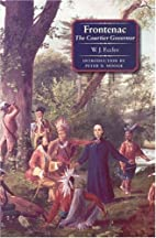 Frontenac: The Courtier Governor by W. J.…