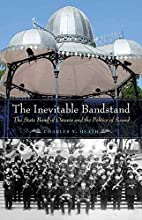 The Inevitable Bandstand: The State Band of…