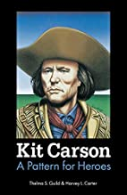 Kit Carson: A Pattern for Heroes by Thelma…