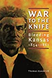 Goodrich, Thomas: War to the Knife: Bleeding Kansas, 1854-1861