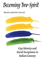 Becoming Two-Spirit: Gay Identity and Social…