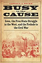 Busy in the cause : Iowa, the free-state…
