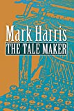 Harris, Mark: The Tale Maker