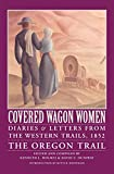 Holmes, Kenneth L.: Covered Wagon Women: Diaries and Letters from the Western Trails, 1852  The Oregon Trail