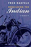 Haefele, Fred: Rebuilding the Indian: A Memoir