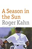 Kahn, Roger: A Season in the Sun