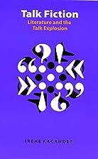 Talk Fiction: Literature and the Talk…