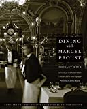 King, Shirley: Dining with Marcel Proust: A Practical Guide to French Cuisine of the Belle Epoque (At Table)