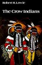 The Crow Indians by Robert H. Lowie