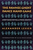 Lesser, Alexander: The Pawnee Ghost Dance Hand Game: Ghost Dance Revival and Ethnic Identity