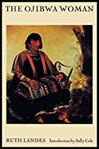 The Ojibwa woman by Ruth Landes