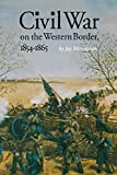 Monaghan, Jay: Civil War on the Western Border, 1854-1865