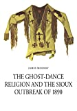 Mooney, James: The Ghost-Dance Religion and the Sioux Outbreak of 1890