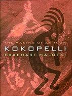 Kokopelli: The Making of an Icon by Ekkehart…