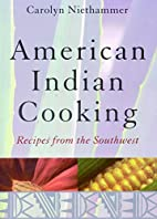 American Indian Cooking: Recipes from the…
