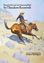 Ranch Life and the Hunting Trail by Theodore…