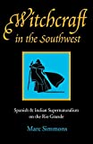 Simmons, Marc: Witchcraft in the Southwest: Spanish and Indian Supernaturalism on the Rio Grande