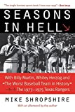 Shropshire, Mike: Seasons In Hell: With Billy Martin, Whitey Herzog And &quot;The Worst Baseball Team In History&quot;-The 1973-1975 Texas Rangers