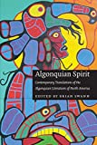 Swann, Brian: Algonquian Spirit: Contemporary Translations Of The Algonquian Literatures Of North America