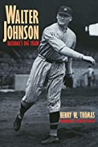 Walter Johnson: Baseball's Big Train by…