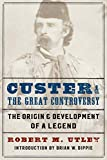 Utley, Robert M.: Custer and the Great Controversy: The Origin and Development of a Legend