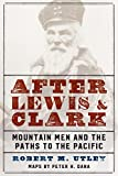 Utley, Robert M.: After Lewis and Clark: Mountain Men and the Paths to the Pacific