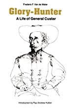 Glory-Hunter: A Life of General Custer by…