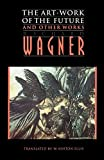 Wagner, Richard: The Art-Work of the Future and Other Works