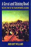 Williams, John Hoyt: A Great & Shining Road: The Epic Story of the Transcontinental Railroad