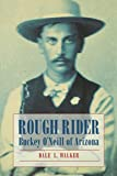 Dale L. Walker: Rough Rider: Buckey O'Neill of Arizona