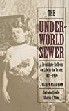 Washburn, Josie: The Underworld Sewer: A Prostitute Reflects on Life in the Trade, 1871-1909