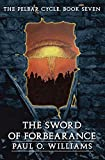 Williams, Paul O.: The Sword of Forbearance: The Pelbar Cycle, Book Seven (Beyond Armageddon) (Bk. 7)