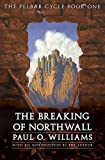 Williams, Paul O.: The Breaking of Northwall: The Pelbar Cycle, Book One (Beyond Armageddon)