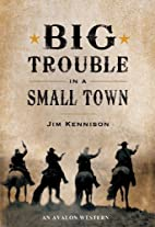 Big Trouble in a Small Town by Jim Kennison