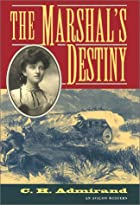 The Marshal's Destiny by C. H. Admirand