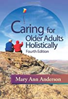 Caring for Older Adults Holistically by Mary…