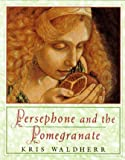 Waldherr, Kris: Persephone and the Pomegranate: A Myth from Greece
