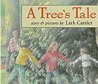 A Tree's Tale by Lark Carrier