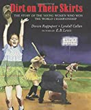 Rappaport, Doreen: Dirt on Their Skirts: The Story of the Young Women who Won the World Championship