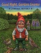 Good Night, Garden Gnome by Jamichael…